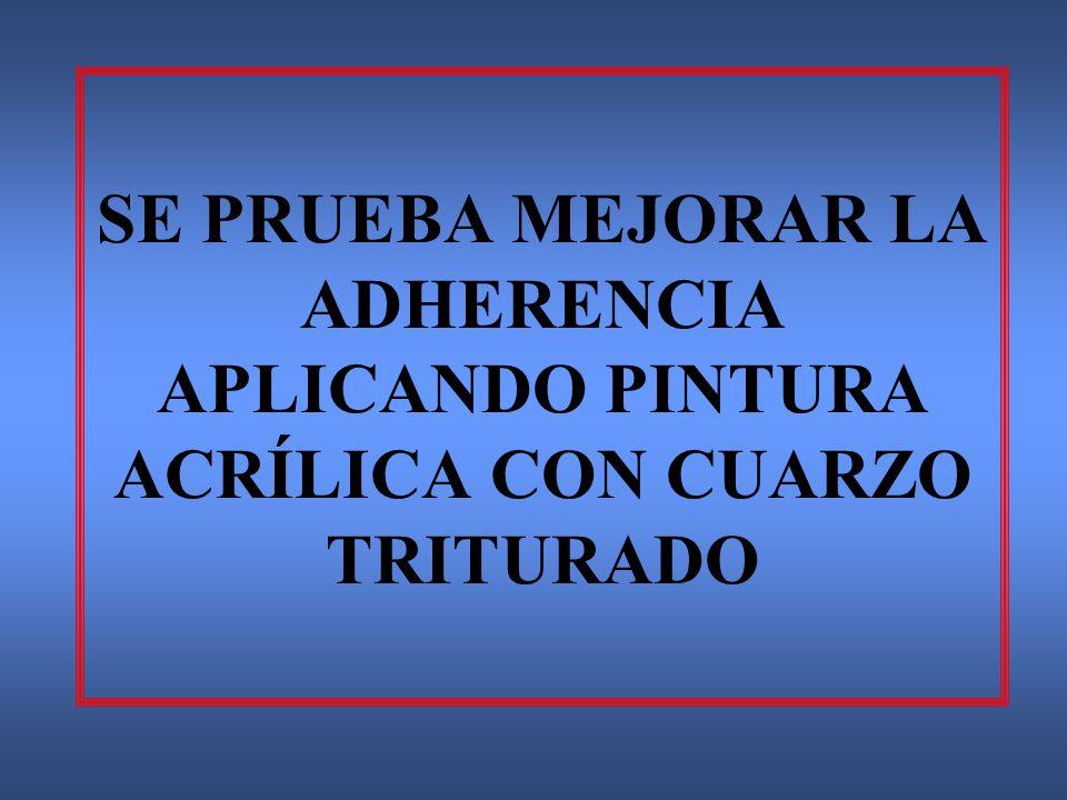 SE PRUEBA MEJORAR LA ADHERENCIA APLICANDO PINTURA ACRÍLICA CON CUARZO TRITURADO