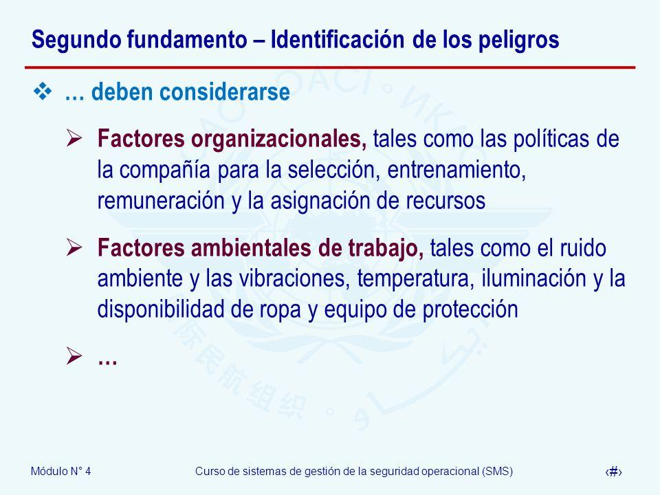 Módulo N° 4Curso de sistemas de gestión de la seguridad operacional (SMS) 13 Segundo fundamento – Identificación de los peligros … deben considerarse