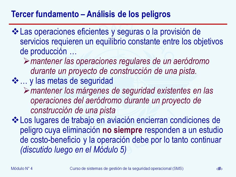 Módulo N° 4Curso de sistemas de gestión de la seguridad operacional (SMS) 19 Tercer fundamento – Análisis de los peligros Las operaciones eficientes y