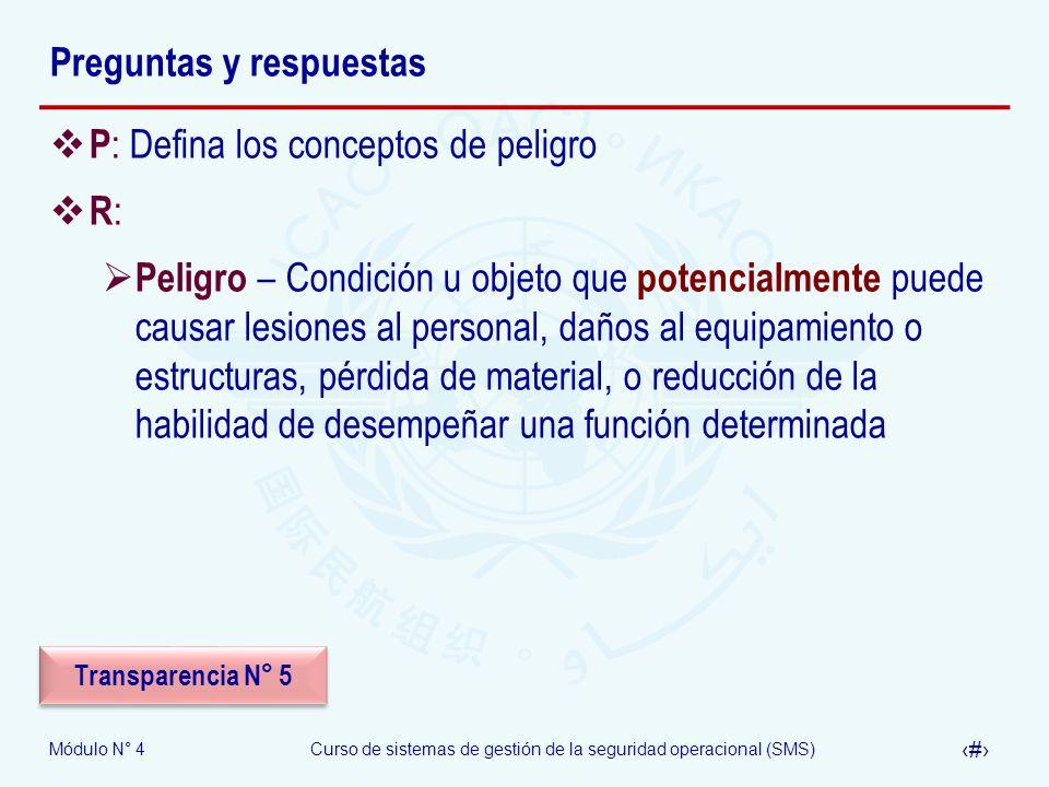 Módulo N° 4Curso de sistemas de gestión de la seguridad operacional (SMS) 25 Preguntas y respuestas P : Defina los conceptos de peligro R : Peligro –
