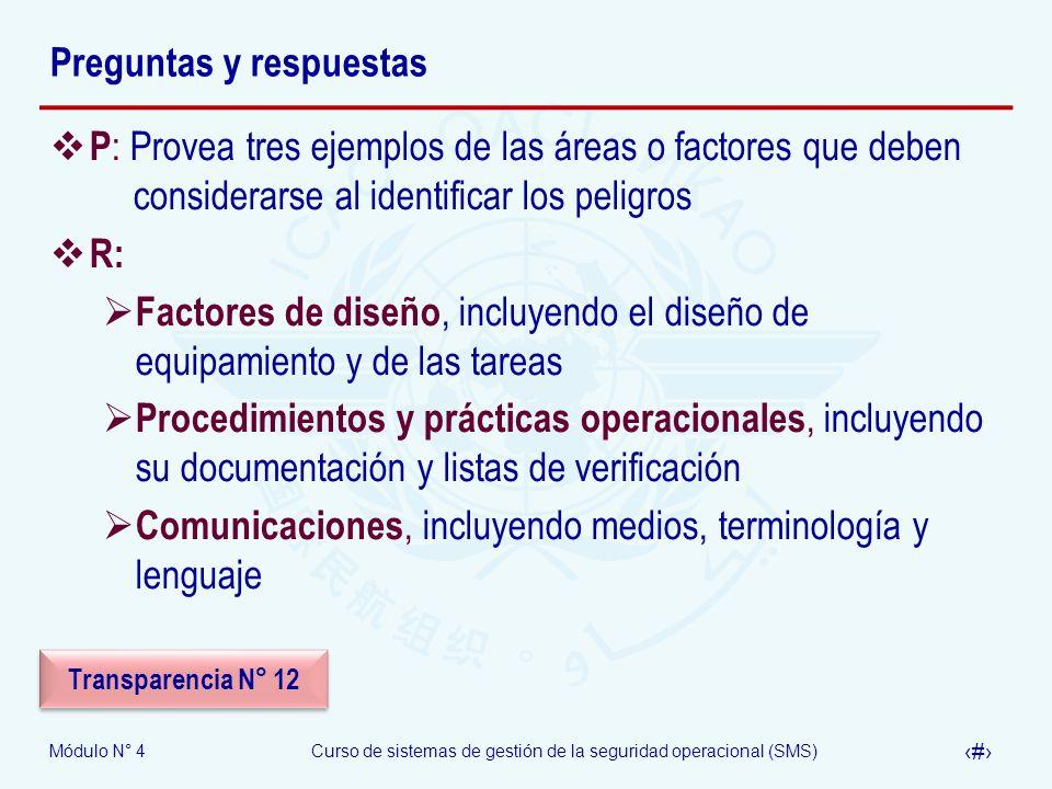 Módulo N° 4Curso de sistemas de gestión de la seguridad operacional (SMS) 26 Preguntas y respuestas P : Provea tres ejemplos de las áreas o factores q