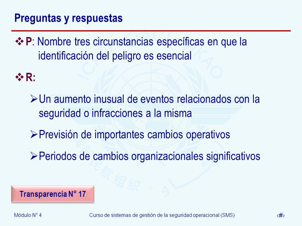 Módulo N° 4Curso de sistemas de gestión de la seguridad operacional (SMS) 27 Preguntas y respuestas P : Nombre tres circunstancias específicas en que