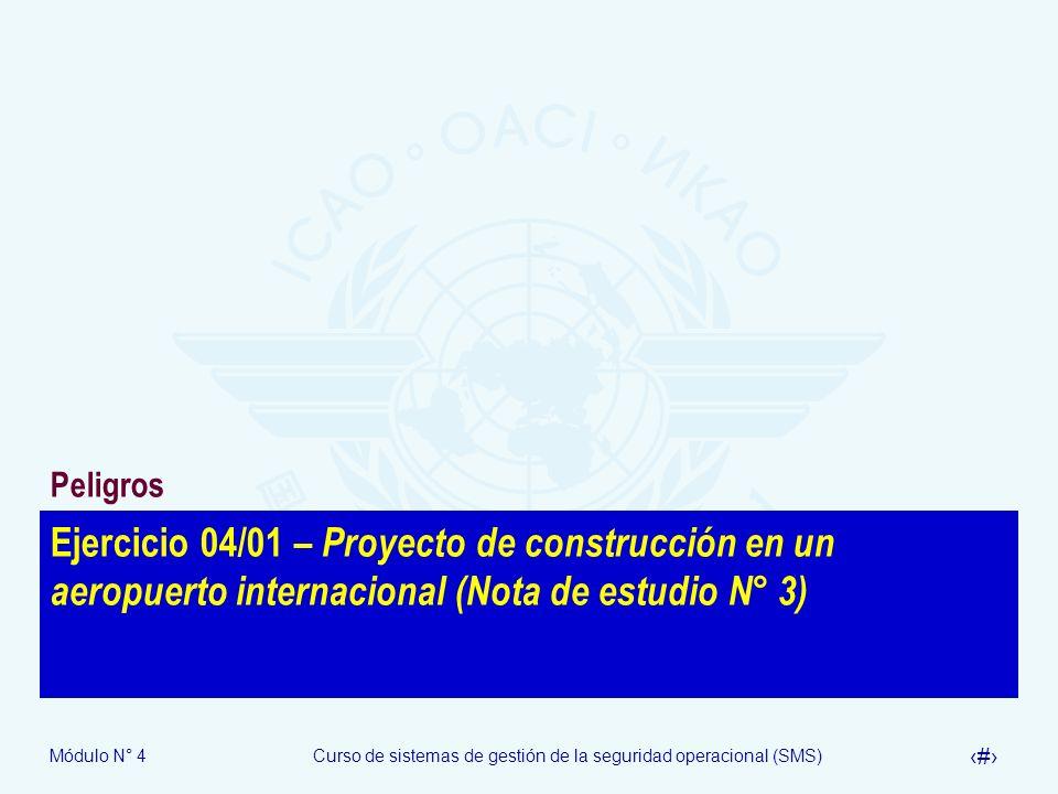 Módulo N° 4Curso de sistemas de gestión de la seguridad operacional (SMS) 29 Ejercicio 04/01 – Proyecto de construcción en un aeropuerto internacional