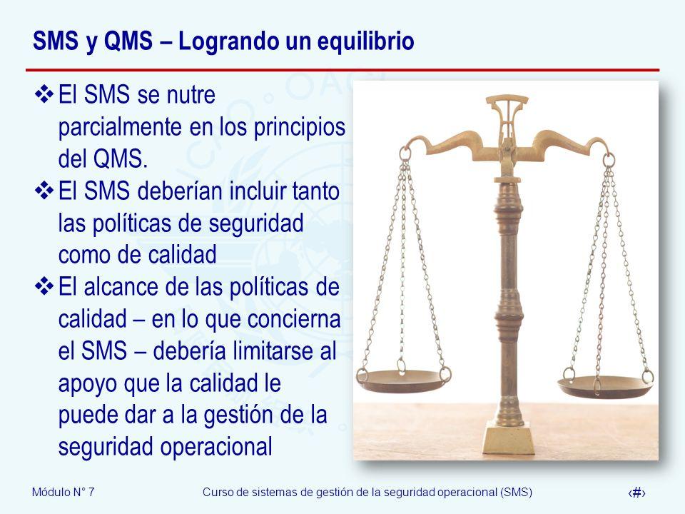 Módulo N° 7Curso de sistemas de gestión de la seguridad operacional (SMS) 16 SMS y QMS – Logrando un equilibrio El SMS se nutre parcialmente en los pr