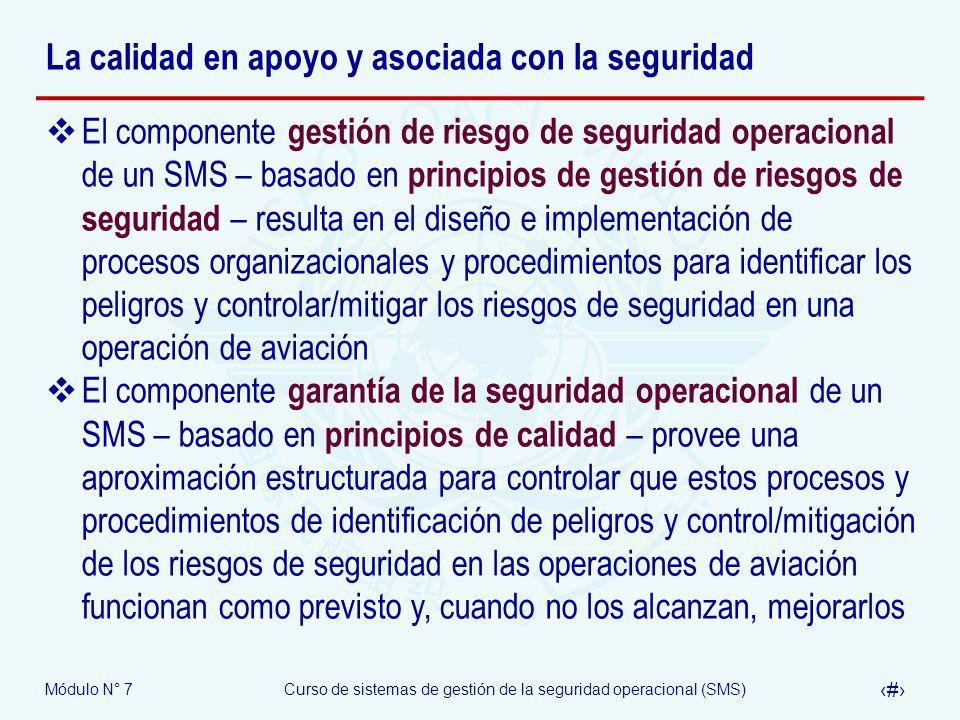 Módulo N° 7Curso de sistemas de gestión de la seguridad operacional (SMS) 17 La calidad en apoyo y asociada con la seguridad El componente gestión de