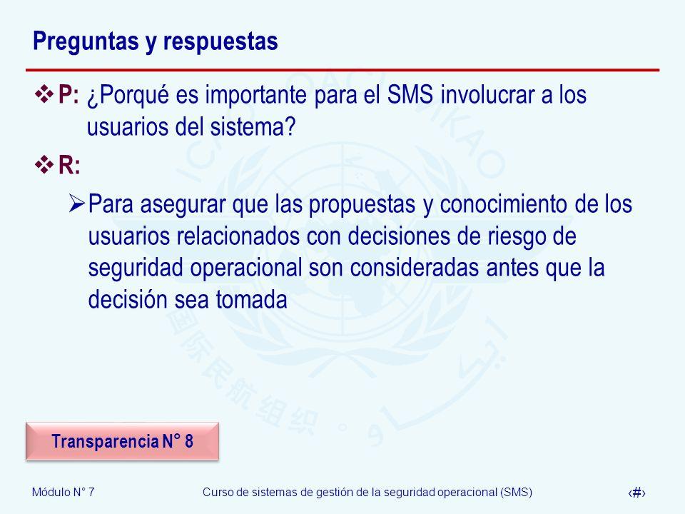 Módulo N° 7Curso de sistemas de gestión de la seguridad operacional (SMS) 24 Preguntas y respuestas P: ¿Porqué es importante para el SMS involucrar a