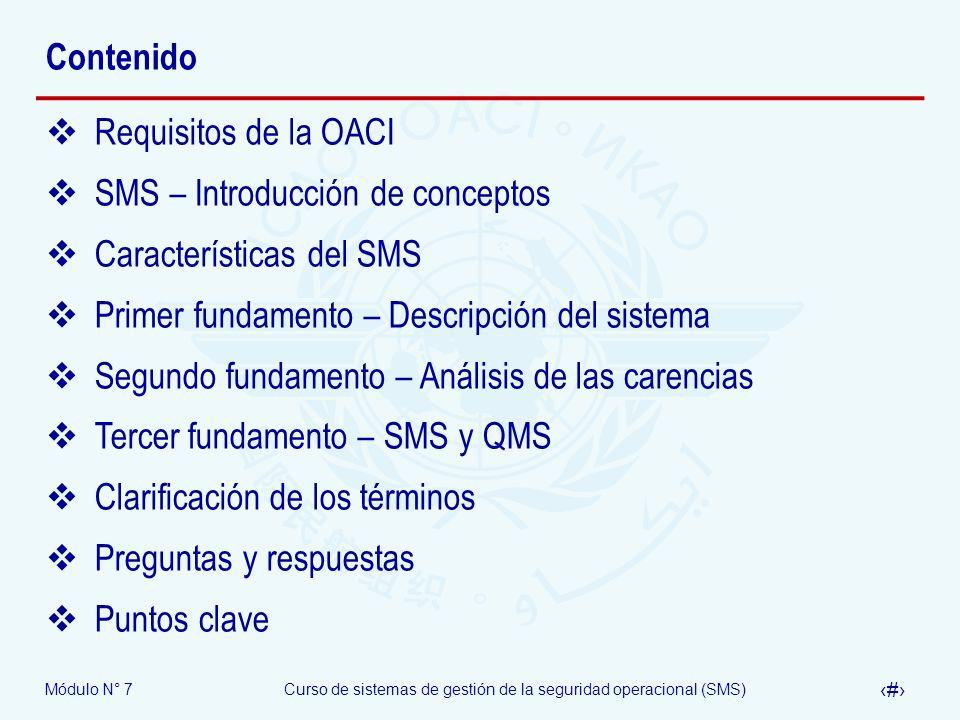 Módulo N° 7Curso de sistemas de gestión de la seguridad operacional (SMS) 5 Requisitos de la OACI El cumplimiento de los reglamentos pertinentes y de las normas de la OACI, además de aquellos específicamente relacionados con el SMS, es un componente principal del SMS Muchos de estos reglamentos y normas de OACI, incluyen especificaciones de operación, que formarán parte del SMS