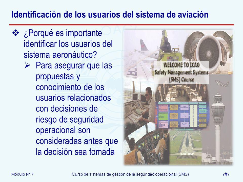 Módulo N° 7Curso de sistemas de gestión de la seguridad operacional (SMS) 8 Identificación de los usuarios del sistema de aviación ¿Porqué es importan