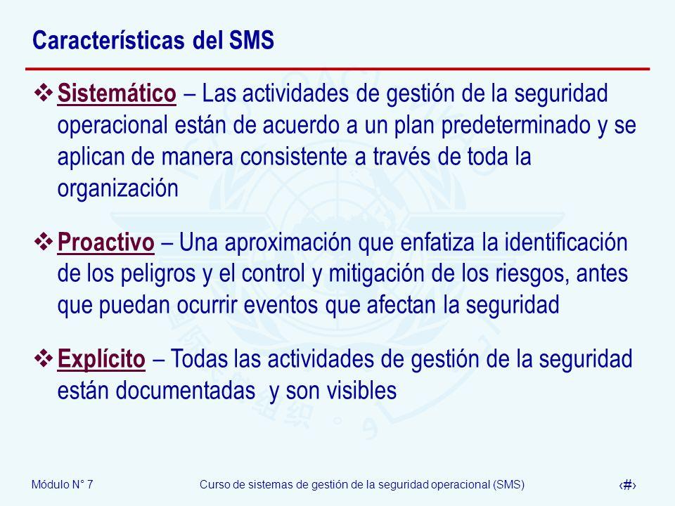 Módulo N° 7Curso de sistemas de gestión de la seguridad operacional (SMS) 9 Características del SMS Sistemático – Las actividades de gestión de la seg