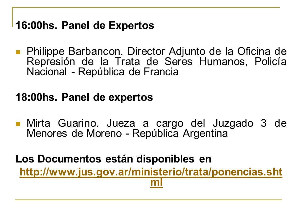16:00hs. Panel de Expertos Philippe Barbancon. Director Adjunto de la Oficina de Represión de la Trata de Seres Humanos, Policía Nacional - República