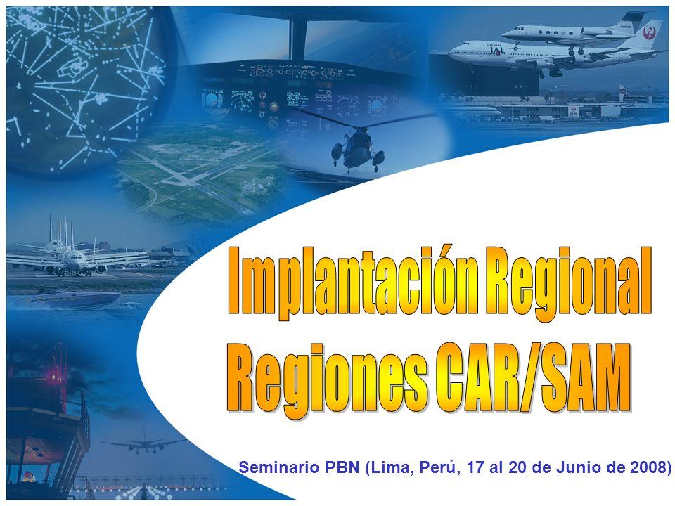 Regiones CAR/SAM Regiones CAR/SAM Características del Espacio Aéreo Características del Espacio Aéreo ü Mapa de Ruta PBN CAR/SAM Estrategia de Implantación Estrategia de Implantación Plan de Acción Plan de Acción