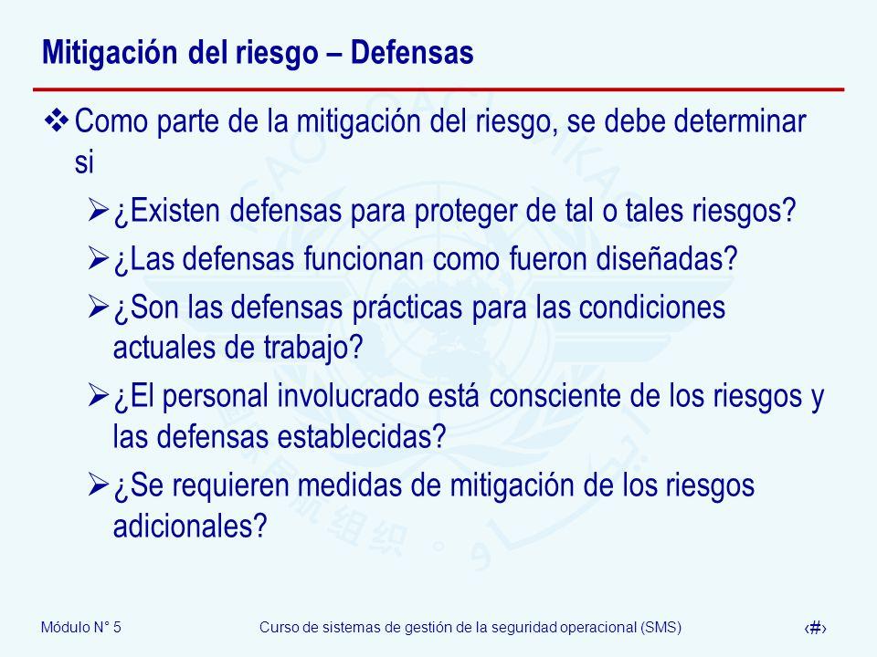 Módulo N° 5Curso de sistemas de gestión de la seguridad operacional (SMS) 27 Mitigación del riesgo – Defensas Como parte de la mitigación del riesgo, se debe determinar si ¿Existen defensas para proteger de tal o tales riesgos.