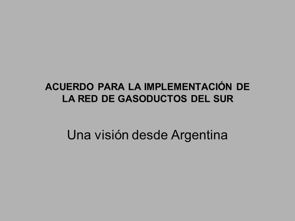 ACUERDO PARA LA IMPLEMENTACIÓN DE LA RED DE GASODUCTOS DEL SUR Una visión desde Argentina
