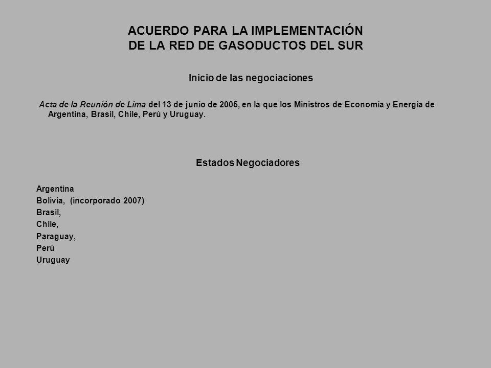ACUERDO PARA LA IMPLEMENTACIÓN DE LA RED DE GASODUCTOS DEL SUR Inicio de las negociaciones Acta de la Reunión de Lima del 13 de junio de 2005, en la que los Ministros de Economía y Energía de Argentina, Brasil, Chile, Perú y Uruguay.