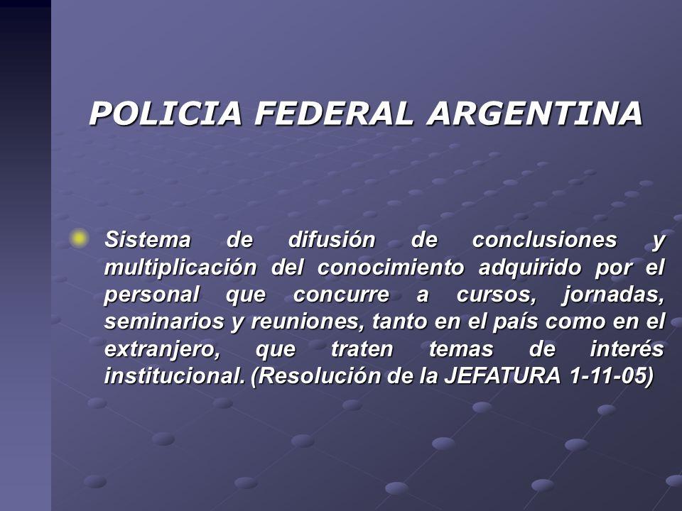 POLICIA FEDERAL ARGENTINA Sistema de difusión de conclusiones y multiplicación del conocimiento adquirido por el personal que concurre a cursos, jorna