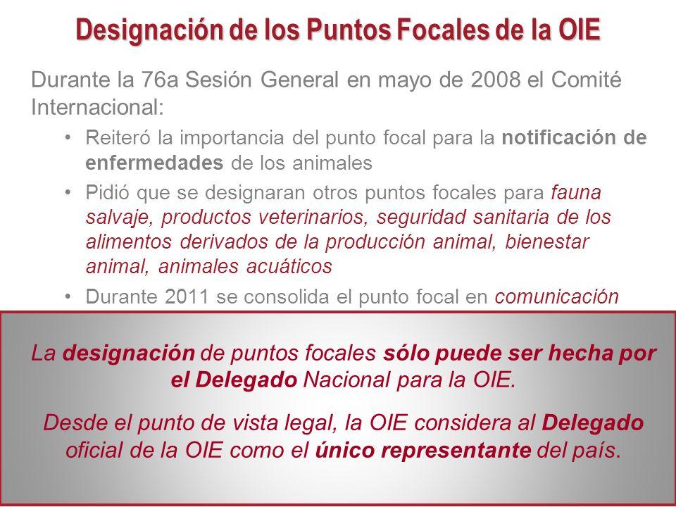 Designación de los Puntos Focales de la OIE Durante la 76a Sesión General en mayo de 2008 el Comité Internacional: Reiteró la importancia del punto fo