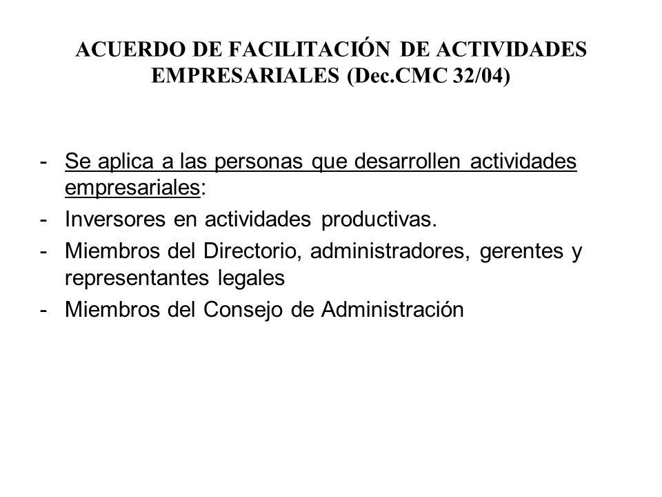 ACUERDO DE FACILITACIÓN DE ACTIVIDADES EMPRESARIALES (Dec.CMC 32/04) -Se aplica a las personas que desarrollen actividades empresariales: -Inversores