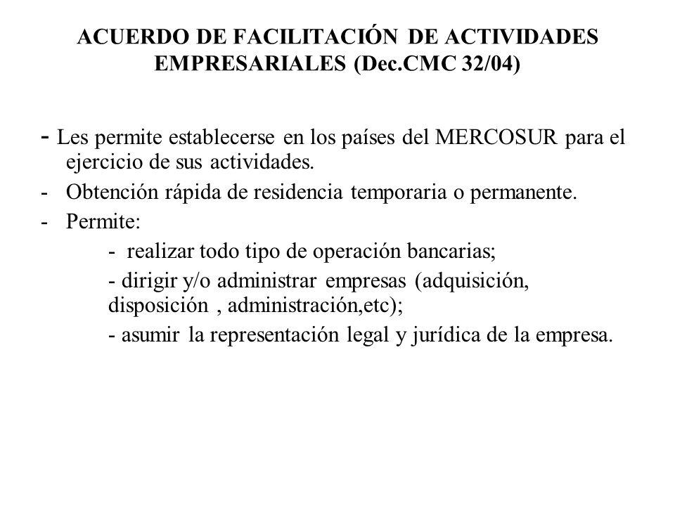 ACUERDO DE FACILITACIÓN DE ACTIVIDADES EMPRESARIALES (Dec.CMC 32/04) - Les permite establecerse en los países del MERCOSUR para el ejercicio de sus ac