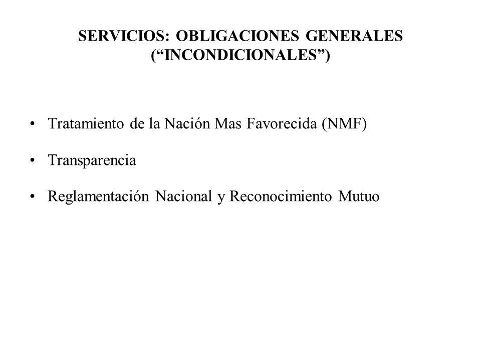 SERVICIOS: OBLIGACIONES GENERALES (INCONDICIONALES) Tratamiento de la Nación Mas Favorecida (NMF) Transparencia Reglamentación Nacional y Reconocimien