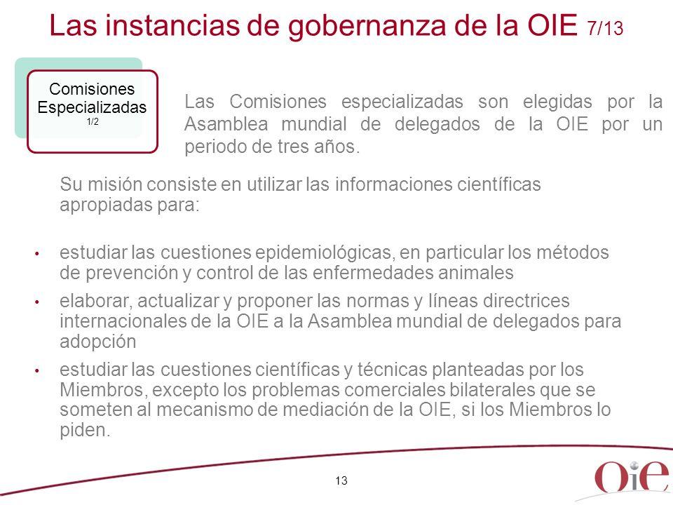 Las instancias de gobernanza de la OIE 7/13 13 Comisiones Especializadas 1/2 Su misión consiste en utilizar las informaciones científicas apropiadas p