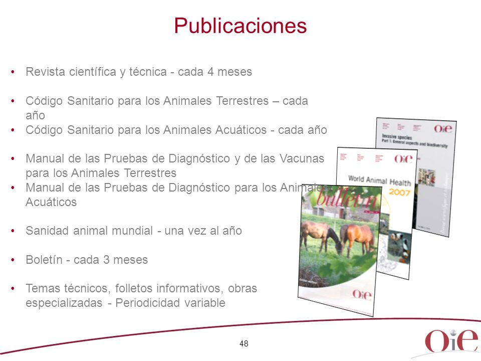 Publicaciones 48 Revista científica y técnica - cada 4 meses Código Sanitario para los Animales Terrestres – cada año Código Sanitario para los Animal