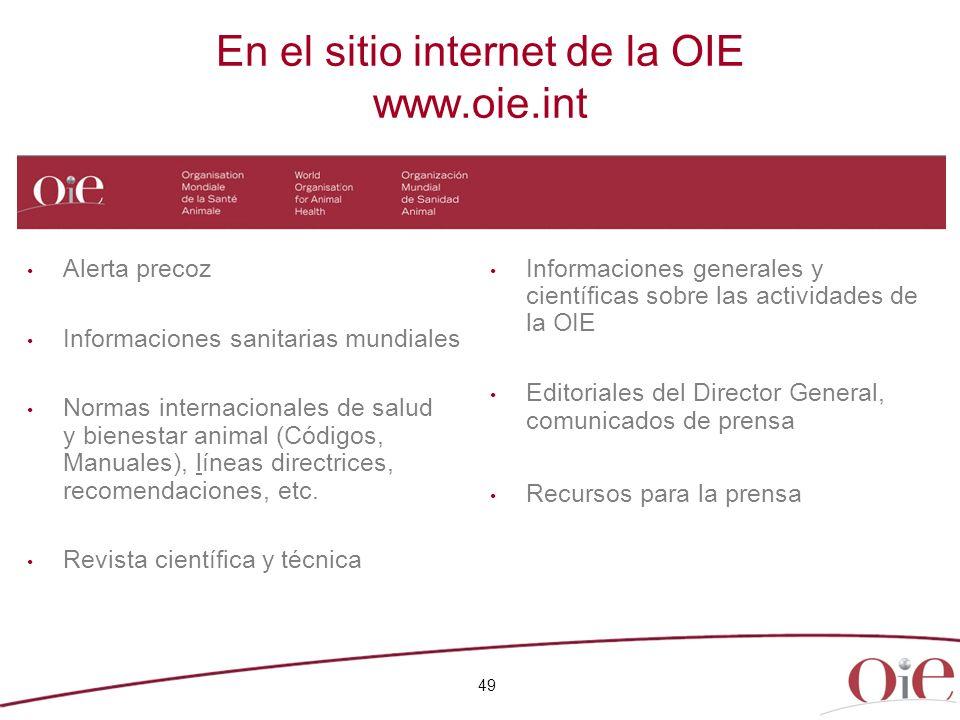 En el sitio internet de la OIE www.oie.int 49 Alerta precoz Informaciones sanitarias mundiales Normas internacionales de salud y bienestar animal (Cód