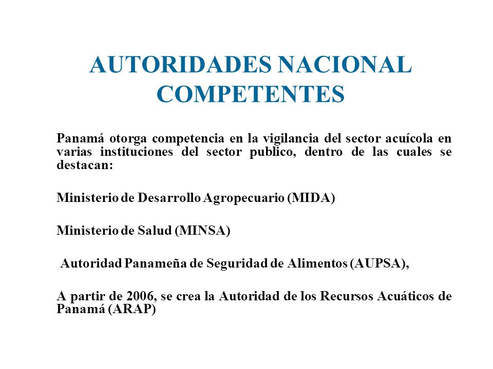 AUTORIDADES NACIONAL COMPETENTES Panamá otorga competencia en la vigilancia del sector acuícola en varias instituciones del sector publico, dentro de
