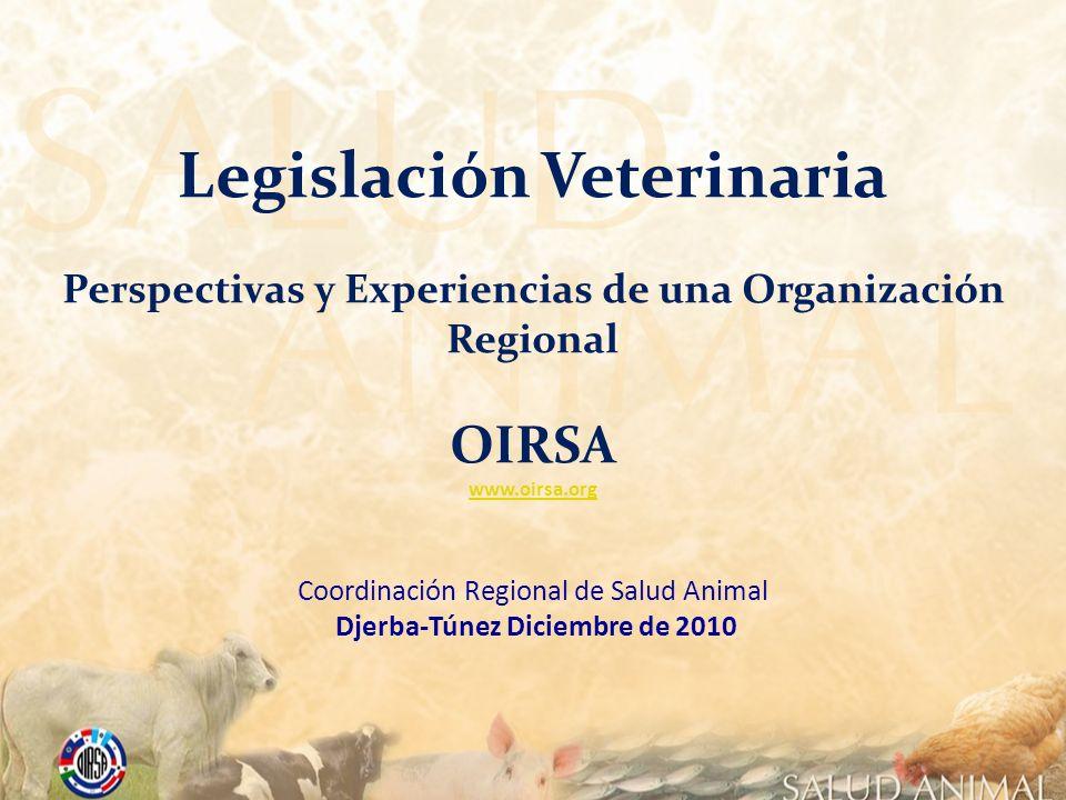 Legislación Veterinaria Perspectivas y Experiencias de una Organización Regional OIRSA www.oirsa.org Coordinación Regional de Salud Animal Djerba-Túne