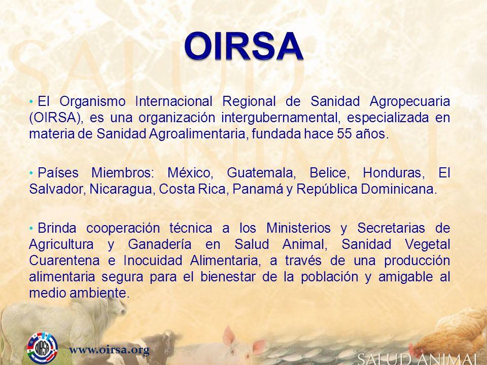 El Organismo Internacional Regional de Sanidad Agropecuaria (OIRSA), es una organización intergubernamental, especializada en materia de Sanidad Agroa