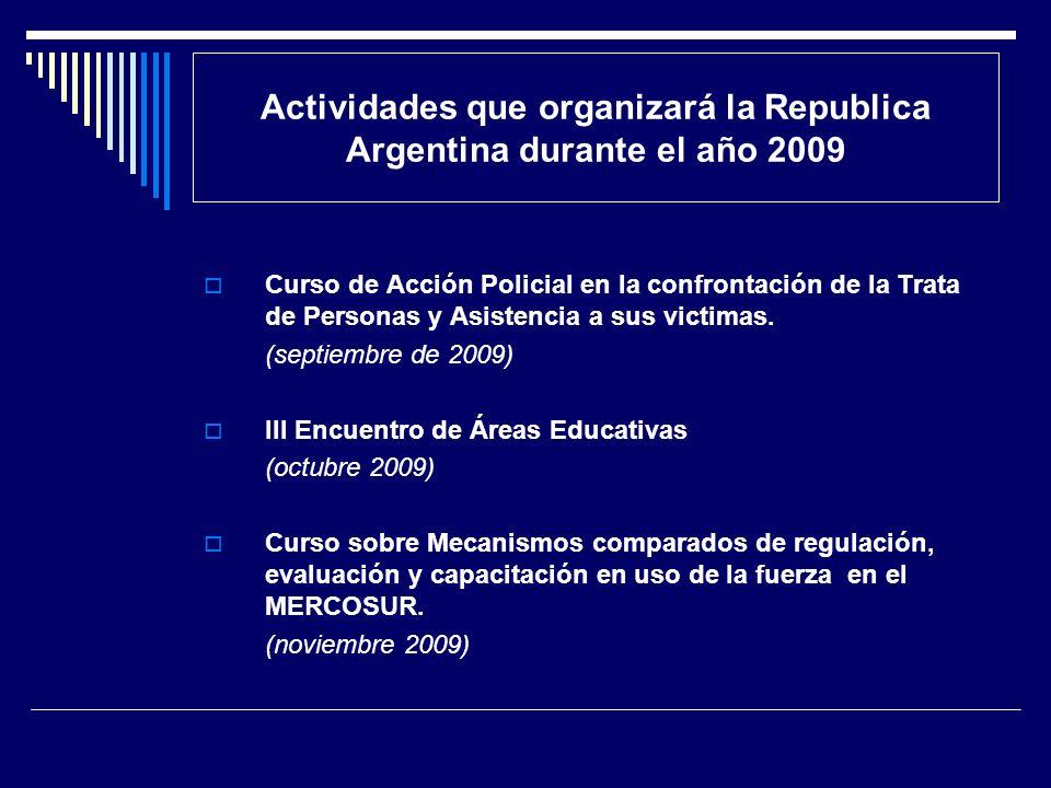 Actividades que organizará la Republica Argentina durante el año 2009 Curso de Acción Policial en la confrontación de la Trata de Personas y Asistenci