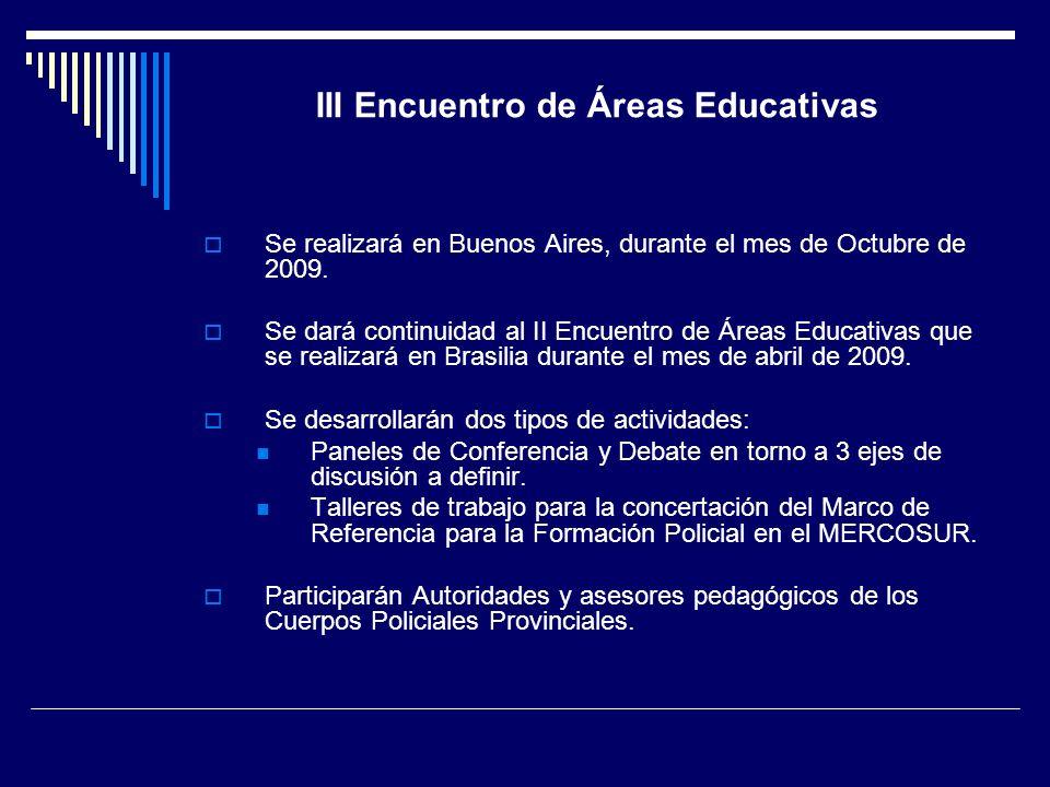 III Encuentro de Áreas Educativas Se realizará en Buenos Aires, durante el mes de Octubre de 2009. Se dará continuidad al II Encuentro de Áreas Educat