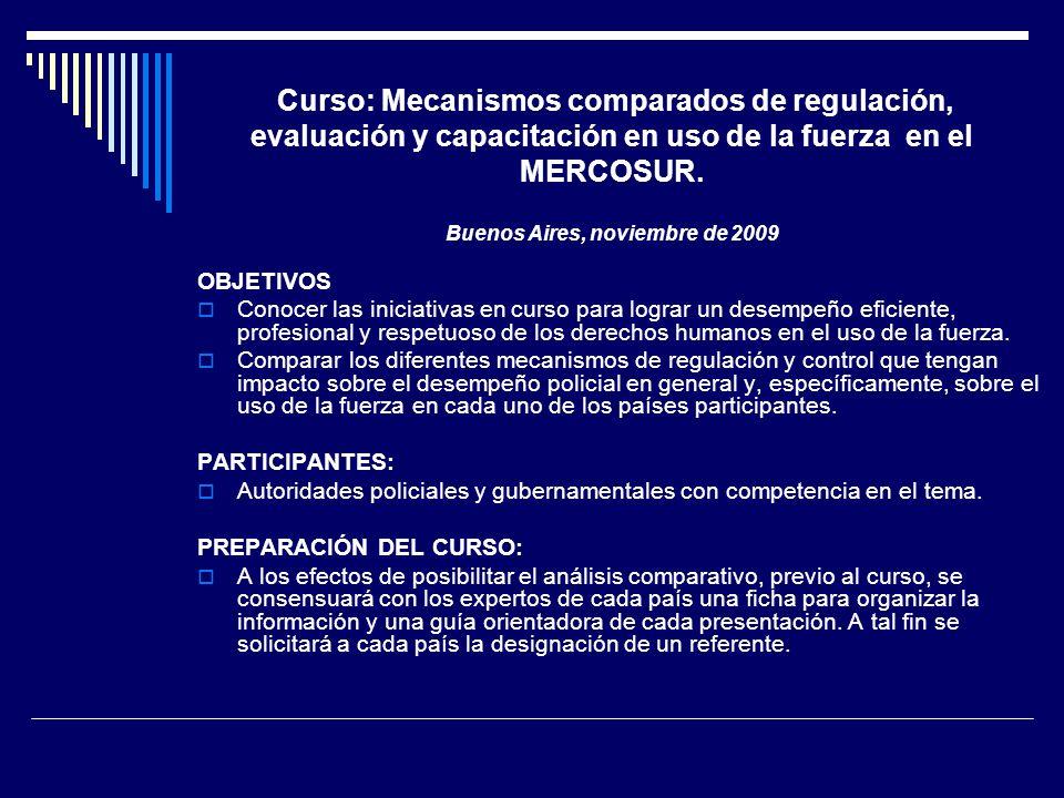 Curso: Mecanismos comparados de regulación, evaluación y capacitación en uso de la fuerza en el MERCOSUR. Buenos Aires, noviembre de 2009 OBJETIVOS Co
