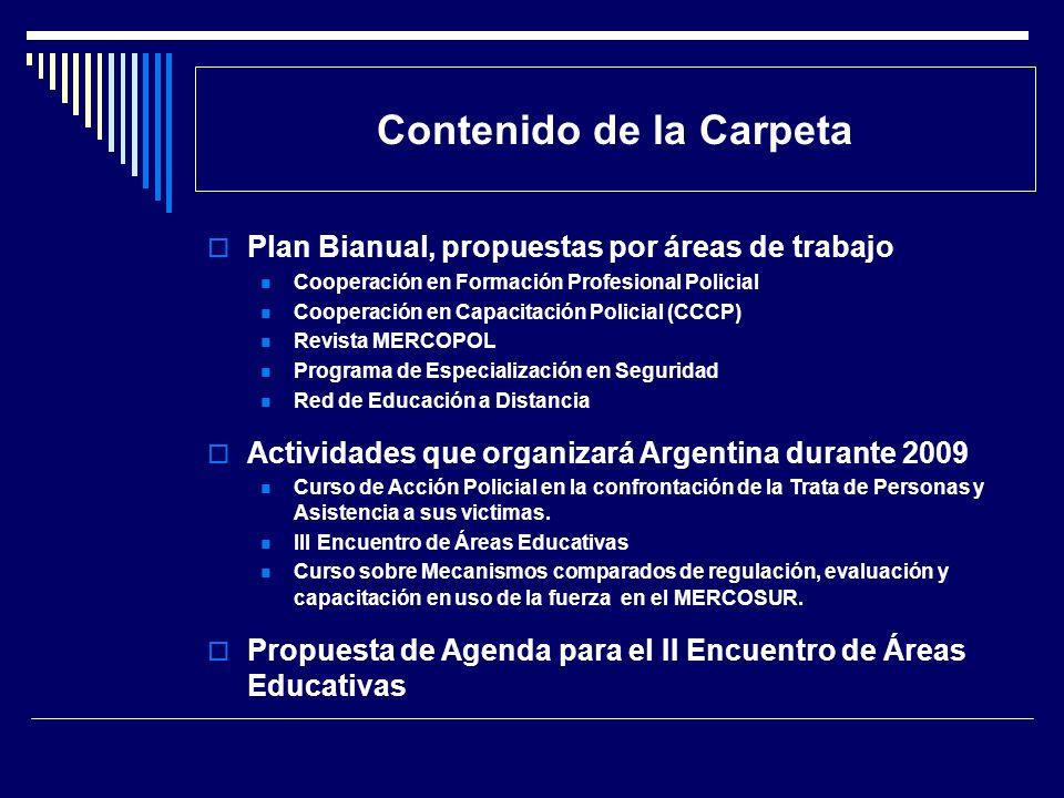 Contenido de la Carpeta Plan Bianual, propuestas por áreas de trabajo Cooperación en Formación Profesional Policial Cooperación en Capacitación Polici