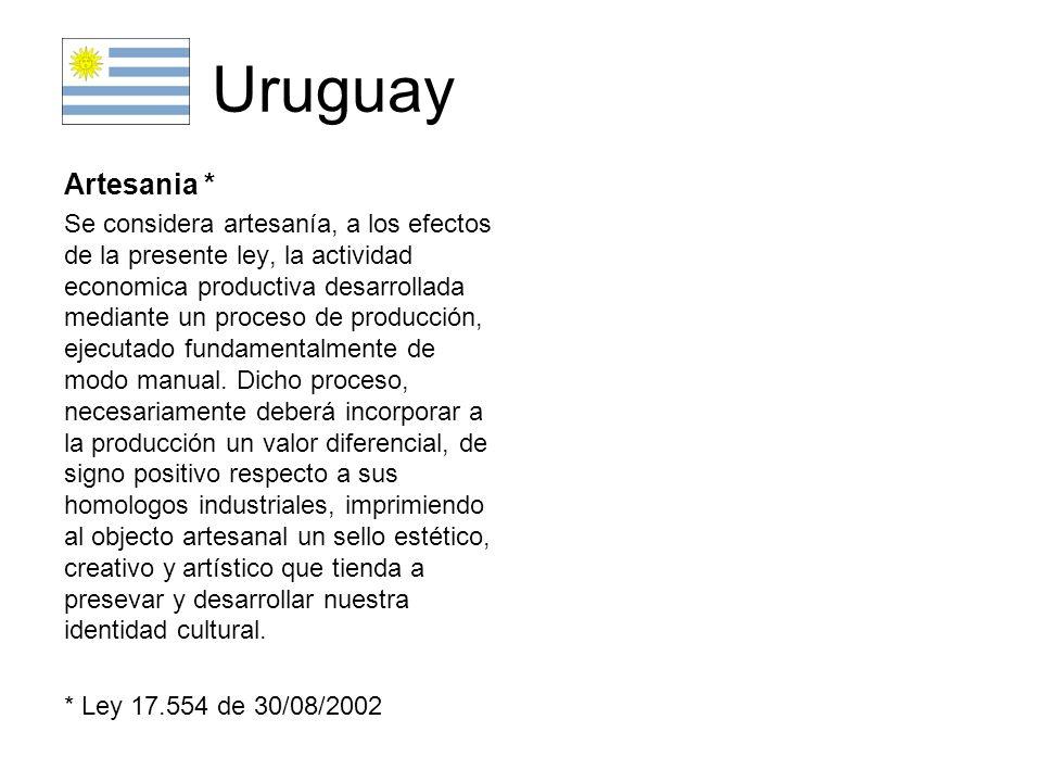 Uruguay Artesania Se considera artesanía, a los efectos de la presente ley, la actividad economica productiva (1) desarrollada mediante un proceso de producción, ejecutado fundamentalmente de modo manual.