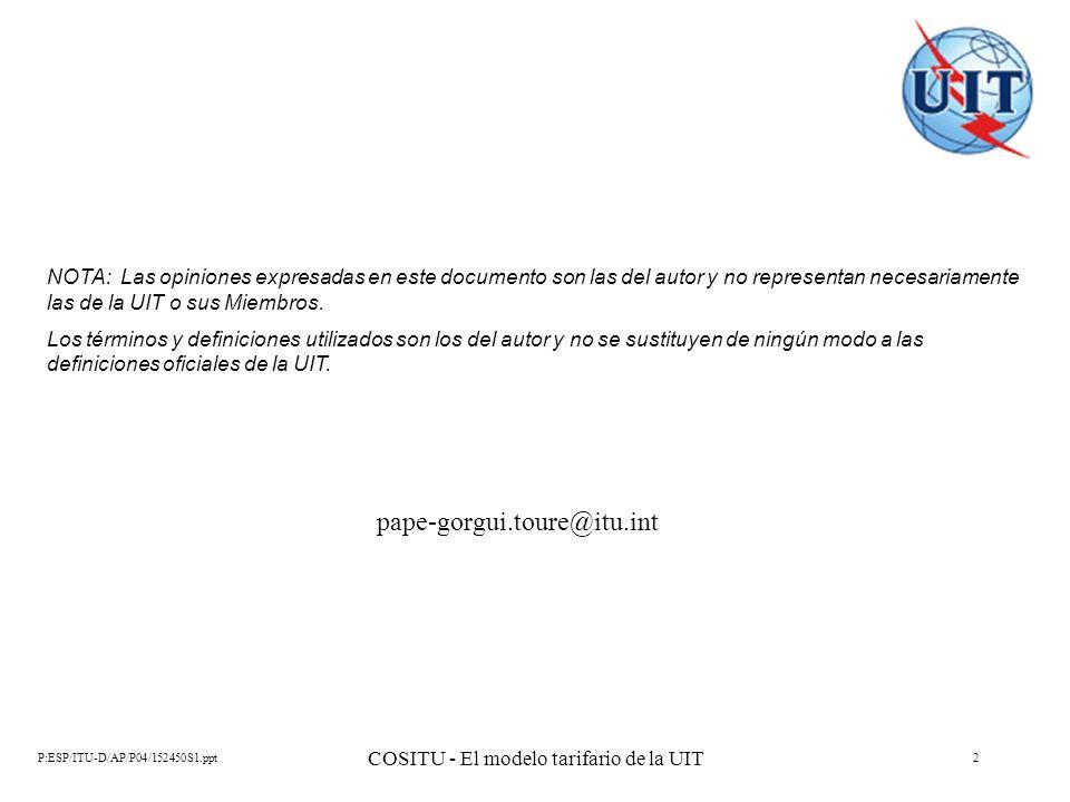 P:ESP/ITU-D/AP/P04/152450S1.ppt COSITU - El modelo tarifario de la UIT 2 NOTA: Las opiniones expresadas en este documento son las del autor y no repre