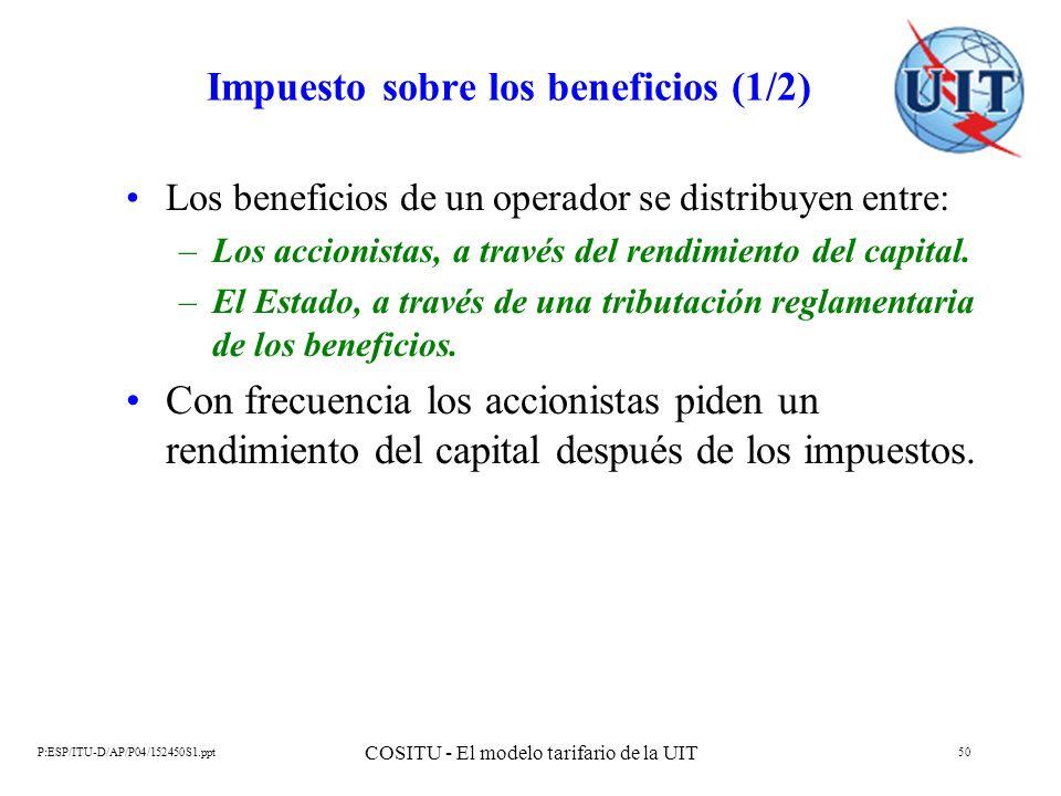 P:ESP/ITU-D/AP/P04/152450S1.ppt COSITU - El modelo tarifario de la UIT 50 Impuesto sobre los beneficios (1/2) Los beneficios de un operador se distrib