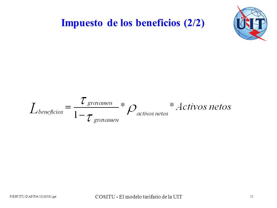 P:ESP/ITU-D/AP/P04/152450S1.ppt COSITU - El modelo tarifario de la UIT 51 Impuesto de los beneficios (2/2)