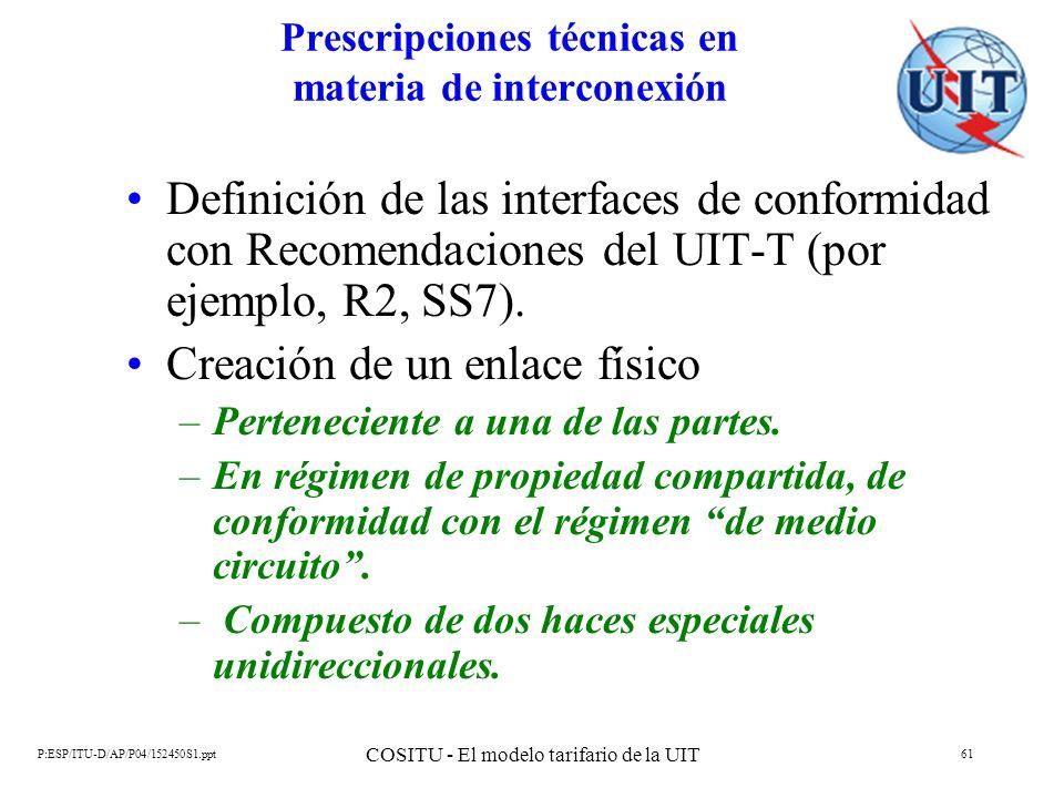 P:ESP/ITU-D/AP/P04/152450S1.ppt COSITU - El modelo tarifario de la UIT 61 Prescripciones técnicas en materia de interconexión Definición de las interf
