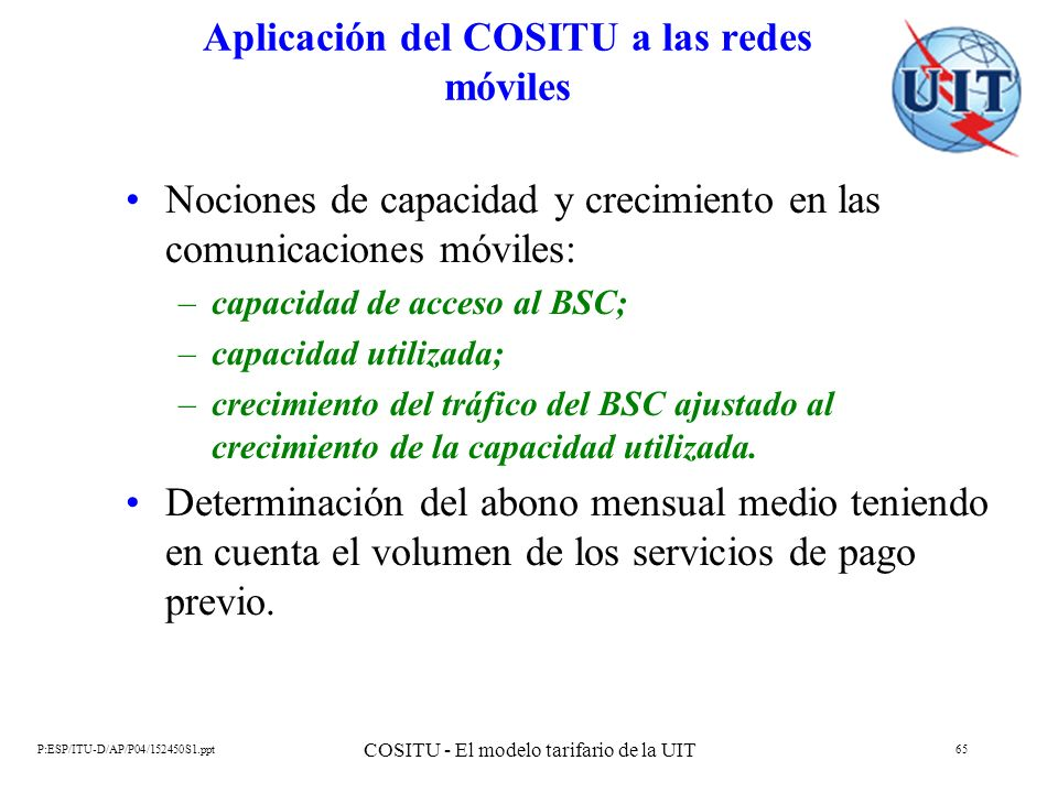 P:ESP/ITU-D/AP/P04/152450S1.ppt COSITU - El modelo tarifario de la UIT 65 Aplicación del COSITU a las redes móviles Nociones de capacidad y crecimient