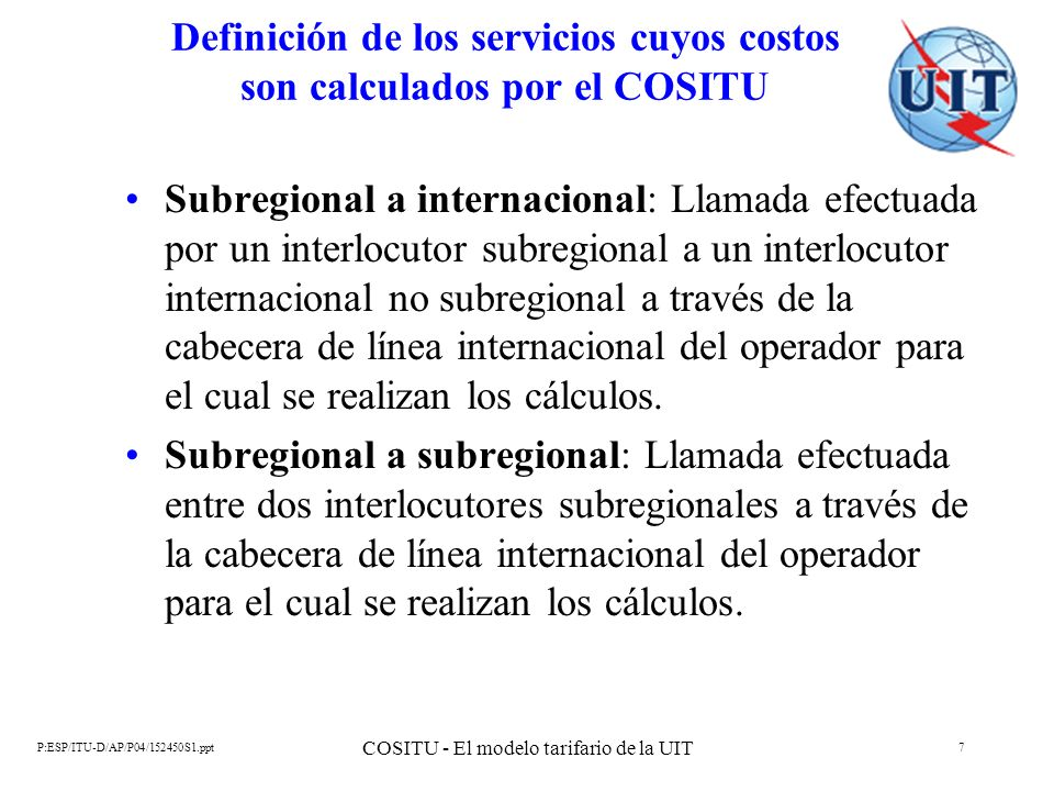 P:ESP/ITU-D/AP/P04/152450S1.ppt COSITU - El modelo tarifario de la UIT 88 Tasas de interconexión del enlace B DEAA través deAfricom debe retener AfricomInternacional o nacional Nacional0,1693 USD InternacionalNacionalAfricom0,2735 USD Nacional 1Nacional 2Africom0,1013 USD NacionalInternacionalAfricom0,2735 USD NacionalAfricom simpleAfricom0,1266 USD NacionalAfricom dobleAfricom0,2486 USD