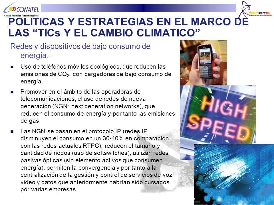 POLITICAS Y ESTRATEGIAS EN EL MARCO DE LAS TICs Y EL CAMBIO CLIMATICO Redes y dispositivos de bajo consumo de energía.- Uso de teléfonos móviles ecoló