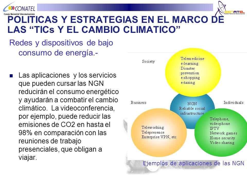 POLITICAS Y ESTRATEGIAS EN EL MARCO DE LAS TICs Y EL CAMBIO CLIMATICO Redes y dispositivos de bajo consumo de energía.- Las aplicaciones y los servici