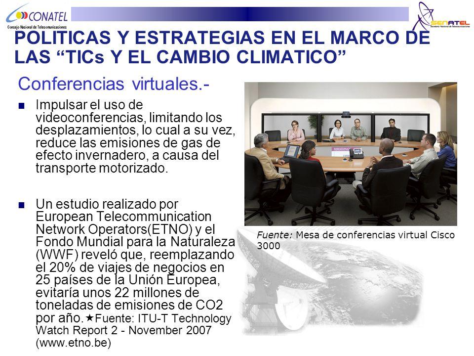 Conferencias virtuales.- Impulsar el uso de videoconferencias, limitando los desplazamientos, lo cual a su vez, reduce las emisiones de gas de efecto