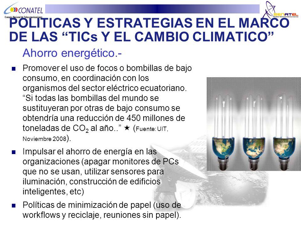 Ahorro energético.- Promover el uso de focos o bombillas de bajo consumo, en coordinación con los organismos del sector eléctrico ecuatoriano. Si toda