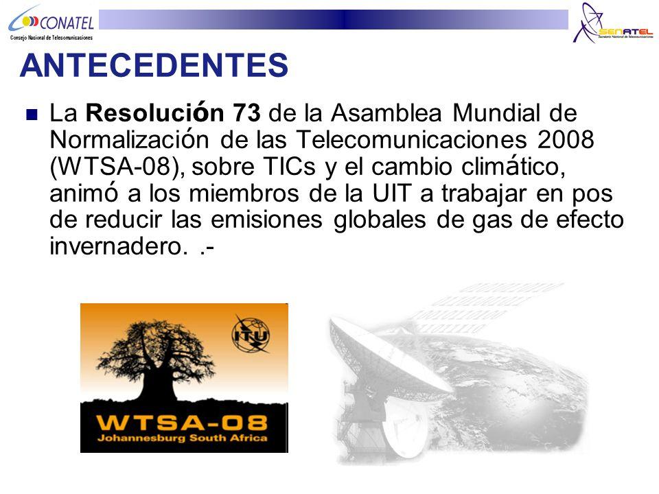 ANTECEDENTES La Resoluci ó n 73 de la Asamblea Mundial de Normalizaci ó n de las Telecomunicaciones 2008 (WTSA-08), sobre TICs y el cambio clim á tico
