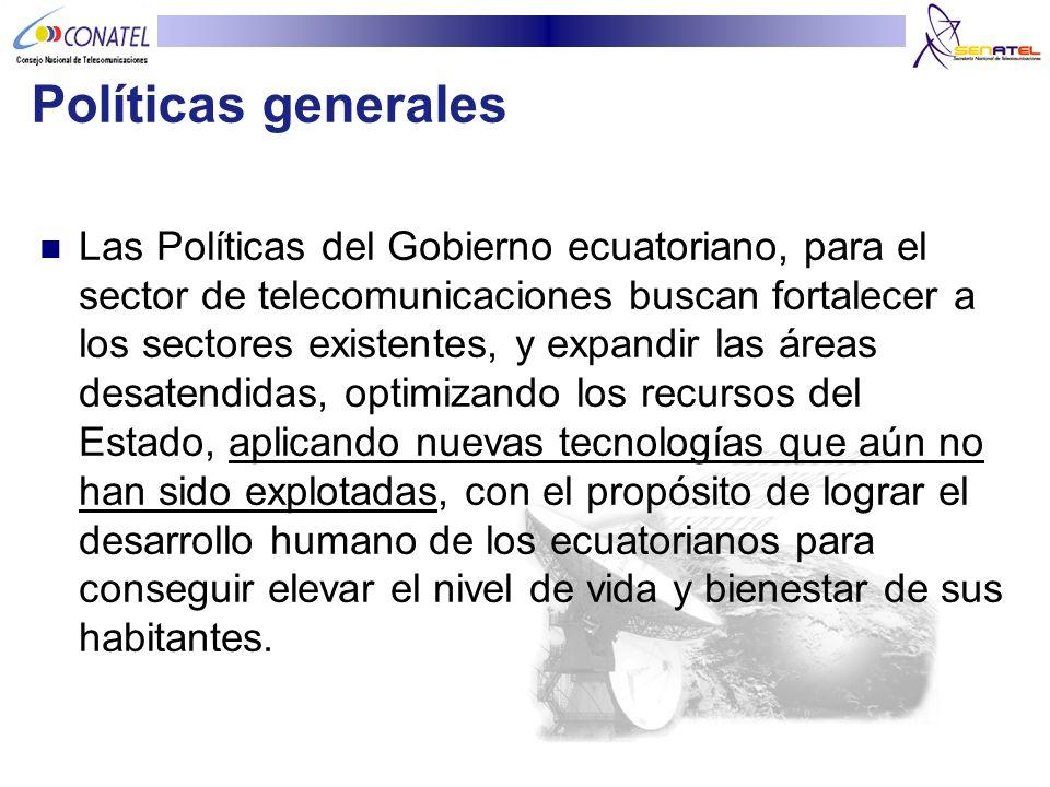 Políticas generales Las Políticas del Gobierno ecuatoriano, para el sector de telecomunicaciones buscan fortalecer a los sectores existentes, y expand