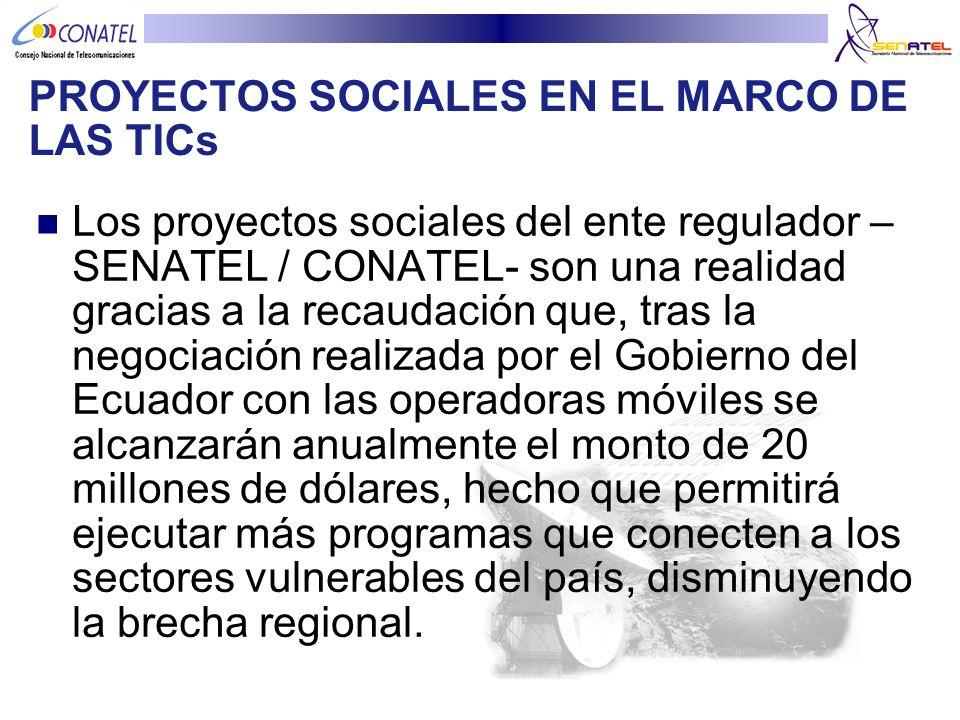 PROYECTOS SOCIALES EN EL MARCO DE LAS TICs Los proyectos sociales del ente regulador – SENATEL / CONATEL- son una realidad gracias a la recaudación qu