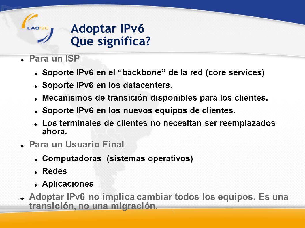 Para un ISP Soporte IPv6 en el backbone de la red (core services) Soporte IPv6 en los datacenters.