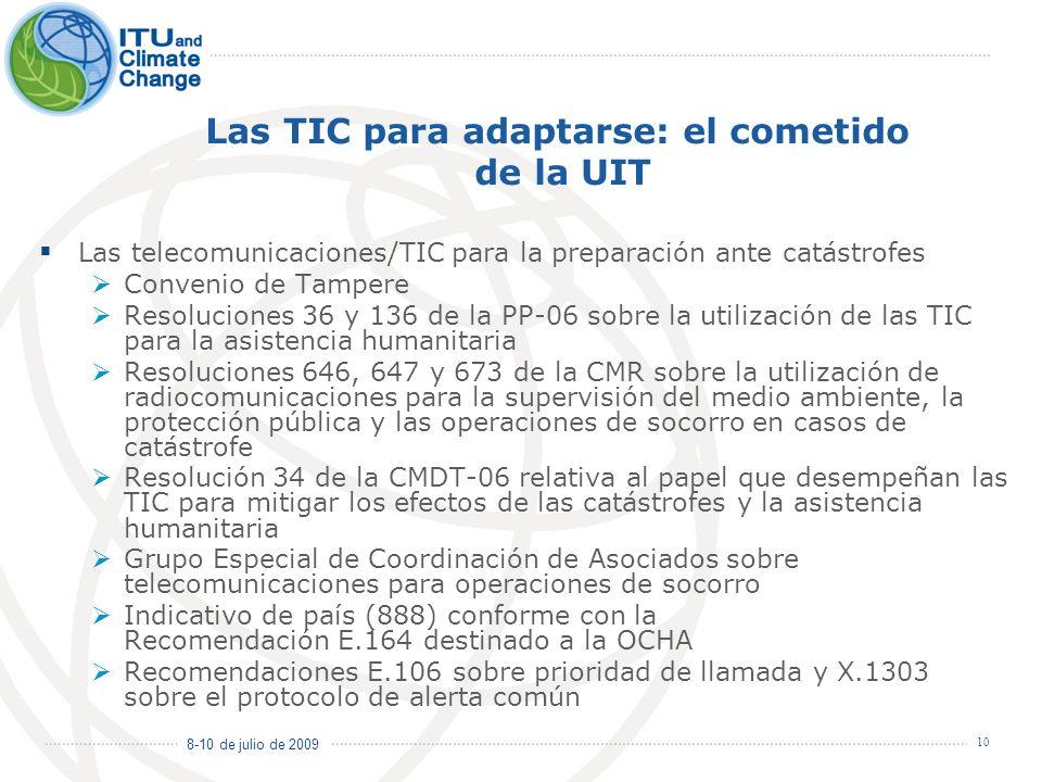 8-10 de julio de 2009 10 Las TIC para adaptarse: el cometido de la UIT Las telecomunicaciones/TIC para la preparación ante catástrofes Convenio de Tam