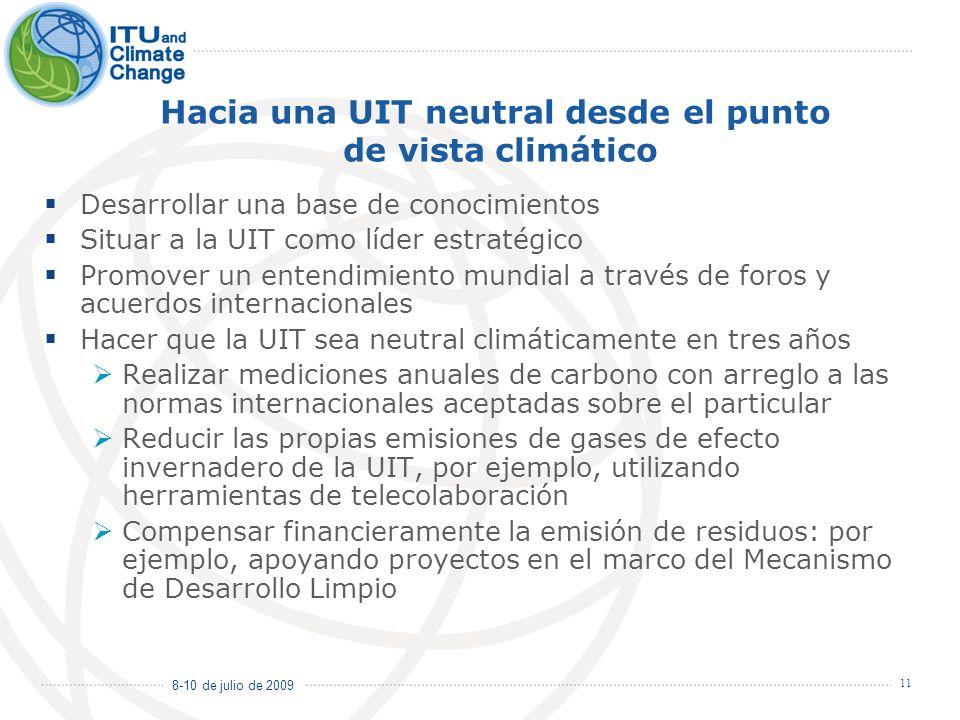 8-10 de julio de 2009 11 Hacia una UIT neutral desde el punto de vista climático Desarrollar una base de conocimientos Situar a la UIT como líder estr
